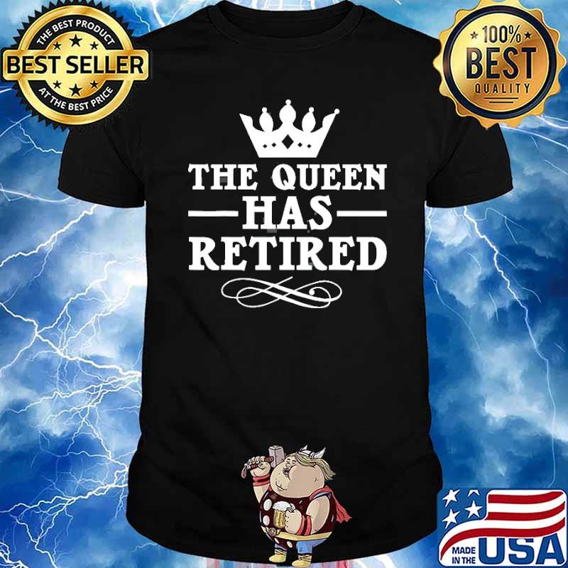The queen has retired crown shirt