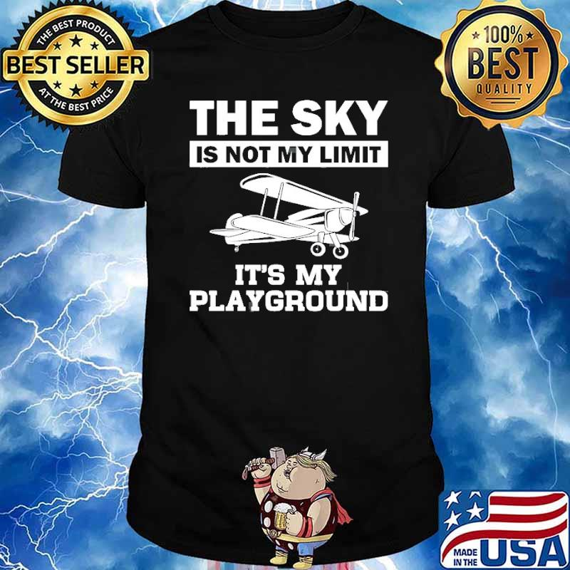 The sky is not my limit its my playground Plane Pilot Aviation shirt