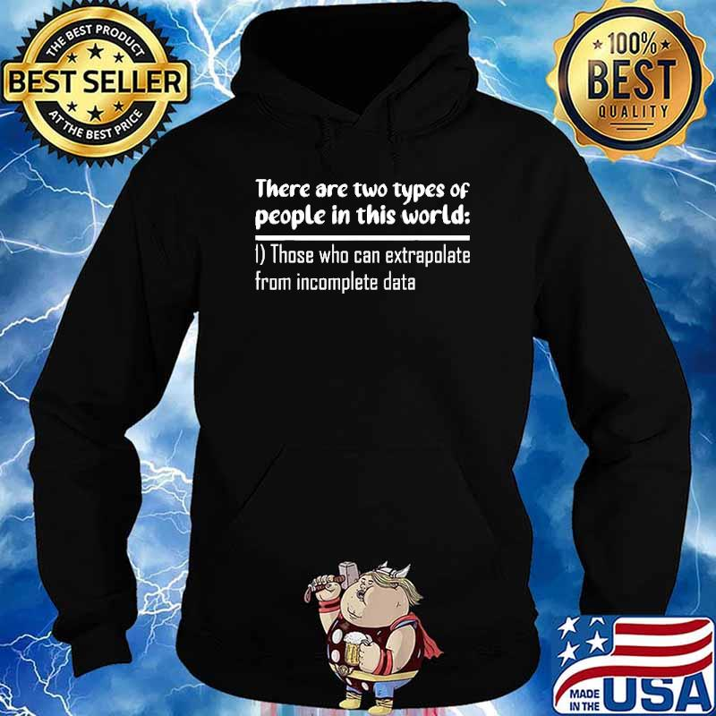 There are two types of people in this world those who can extrapolate from imcomplete data s Hoodie