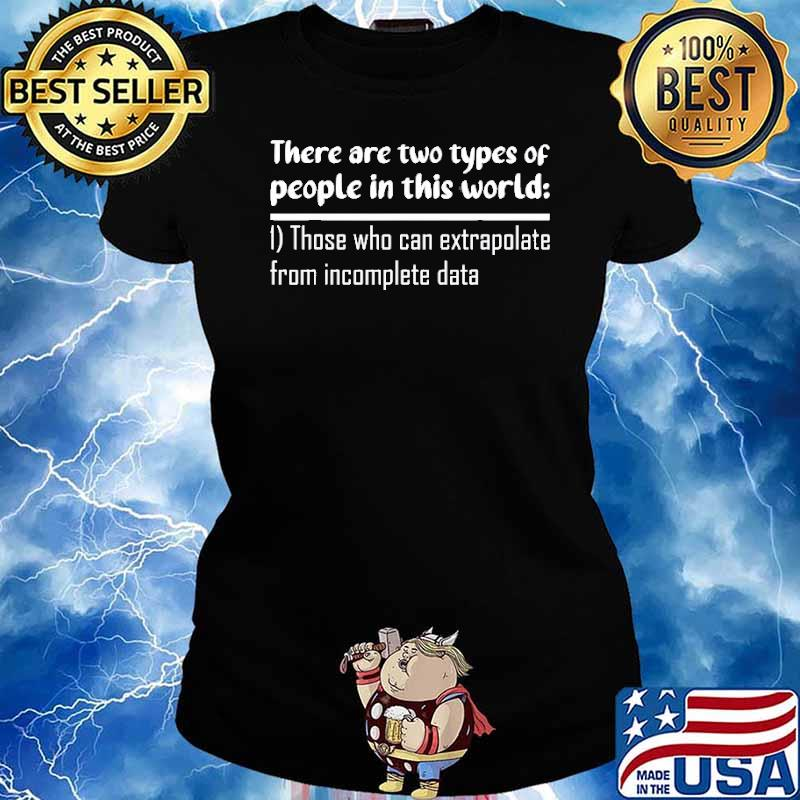 There are two types of people in this world those who can extrapolate from imcomplete data s Ladies tee
