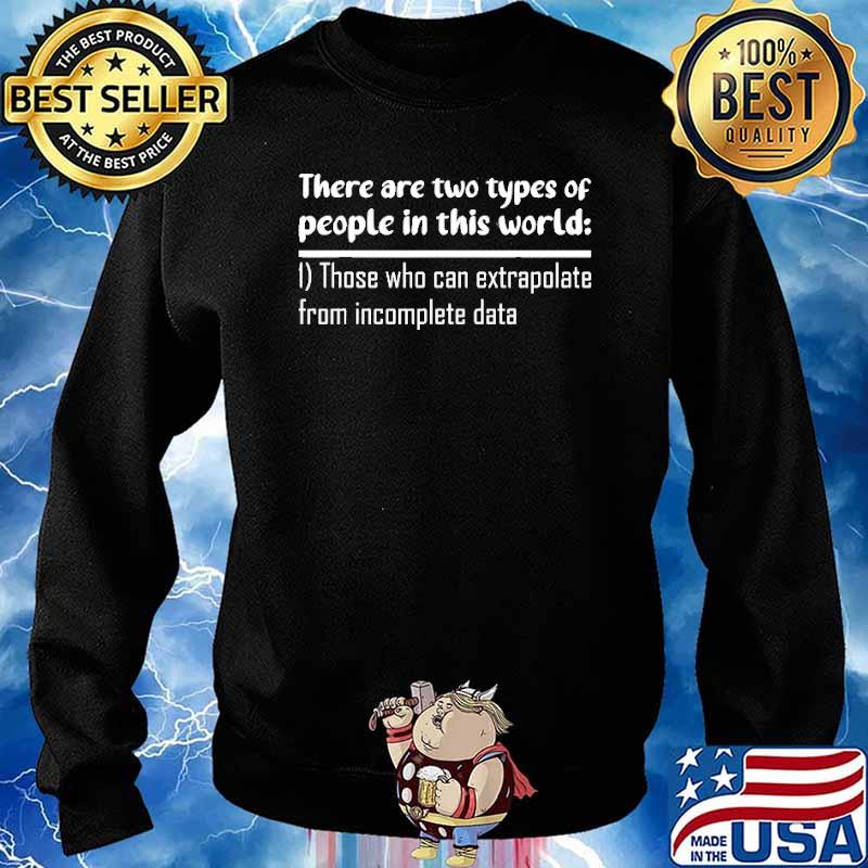There are two types of people in this world those who can extrapolate from imcomplete data s Sweater