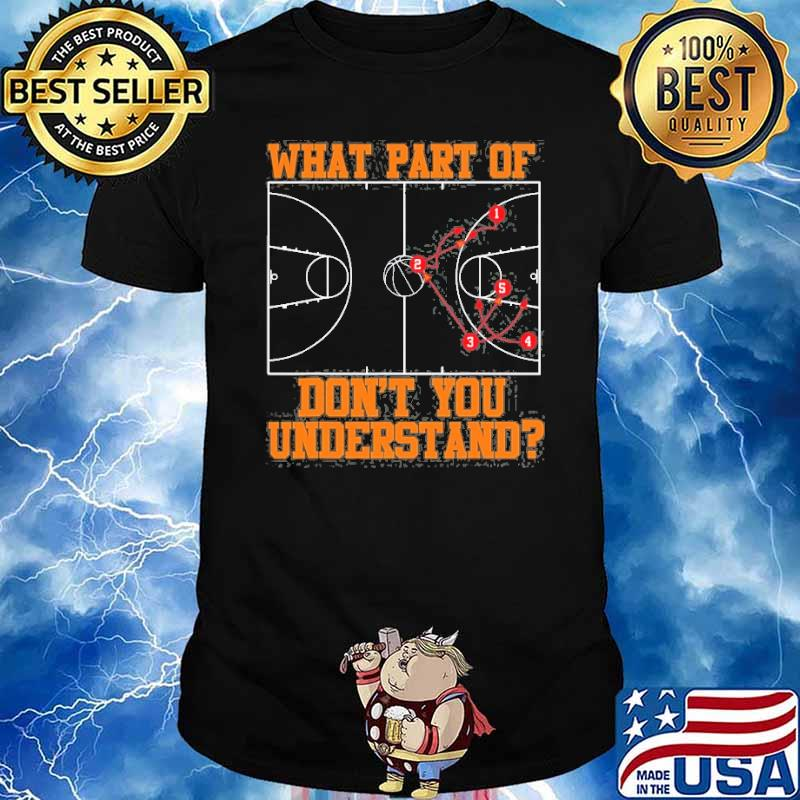What part of dont you understand basketball Coach Tactic shirt