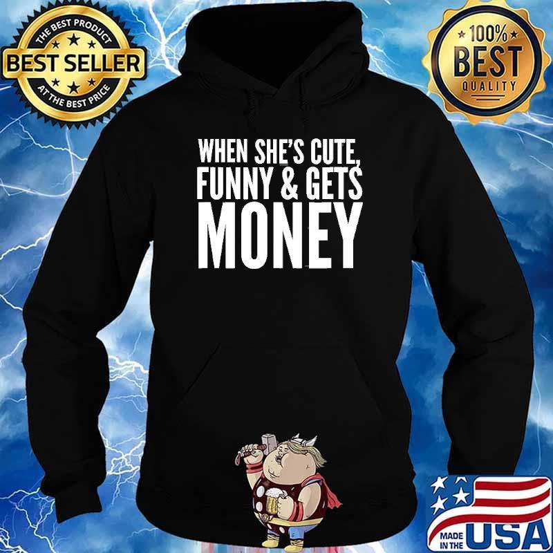 When She's Cute, Funny & Get Money Shirt Hoodie