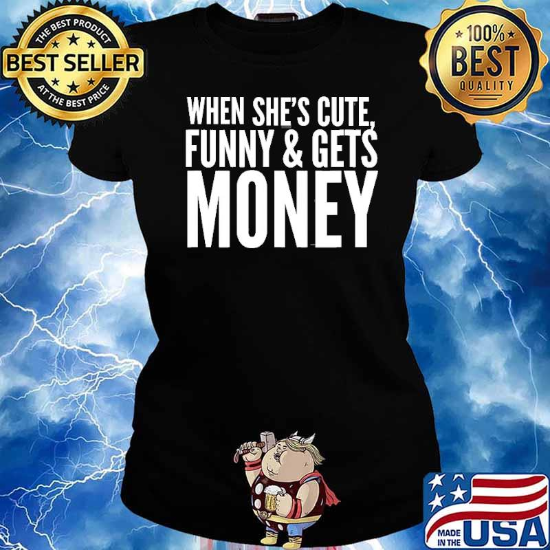 When She's Cute, Funny & Get Money Shirt Ladies tee