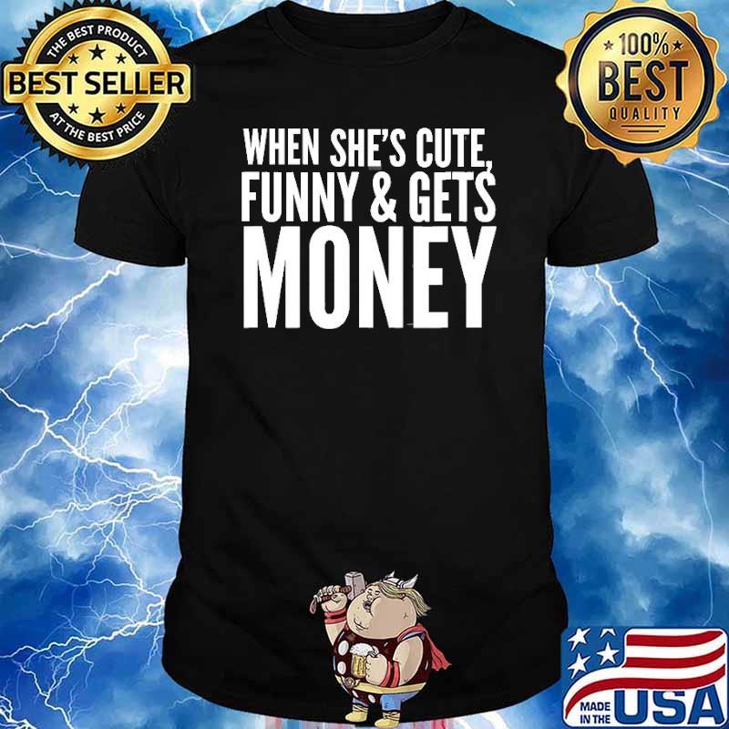 When She's Cute, Funny & Get Money Shirt