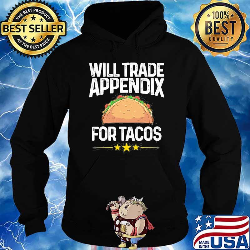 Will trade appendix for tacos Appendix Cancer Surgery s Hoodie