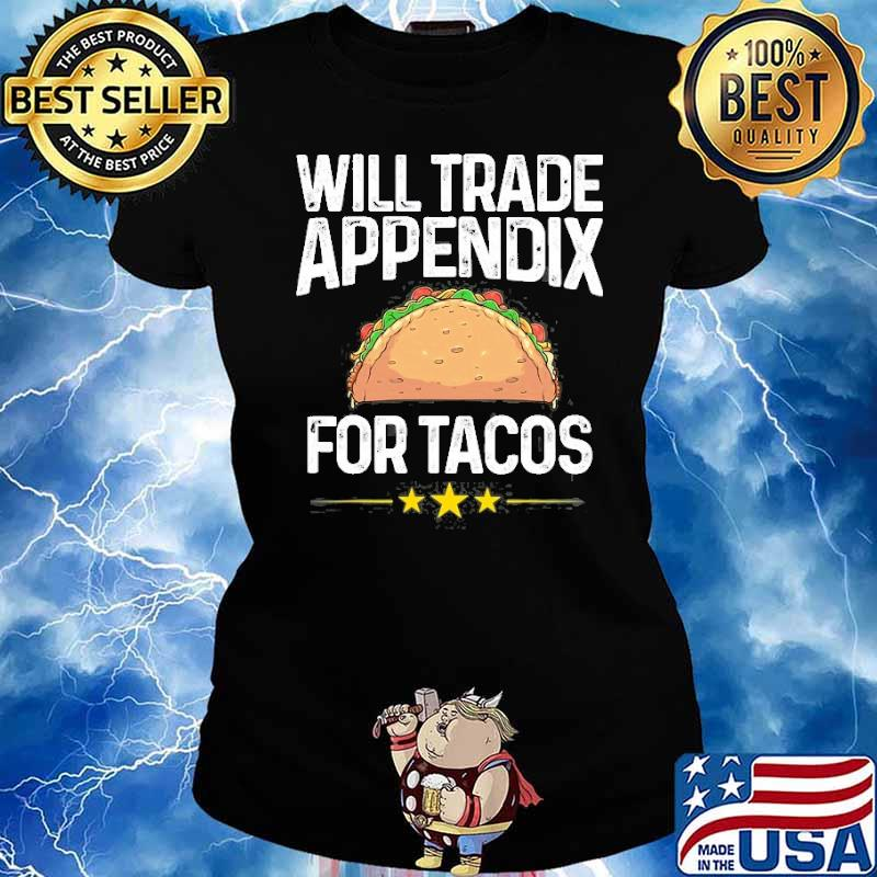 Will trade appendix for tacos Appendix Cancer Surgery s Ladies tee