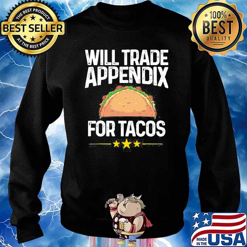 Will trade appendix for tacos Appendix Cancer Surgery s Sweater