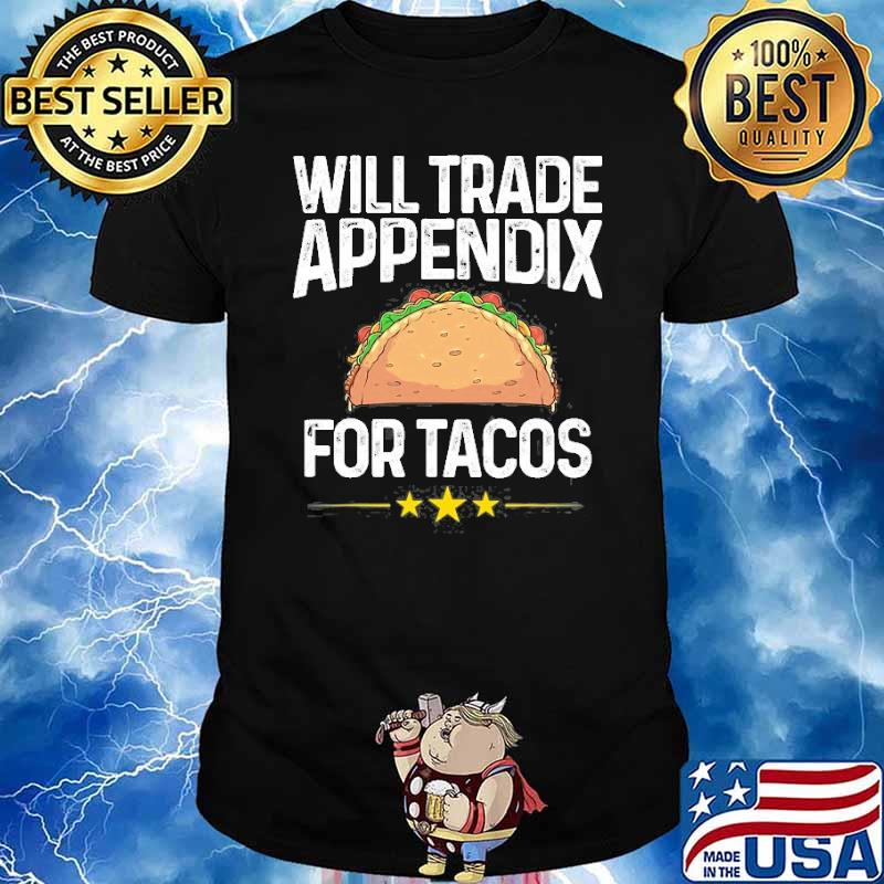 Will trade appendix for tacos Appendix Cancer Surgery shirt