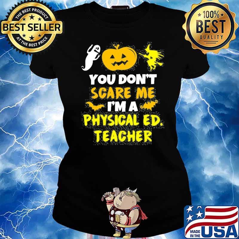 You Don't Scare Physical Education Ed Teacher Halloween Shirt Ladies tee