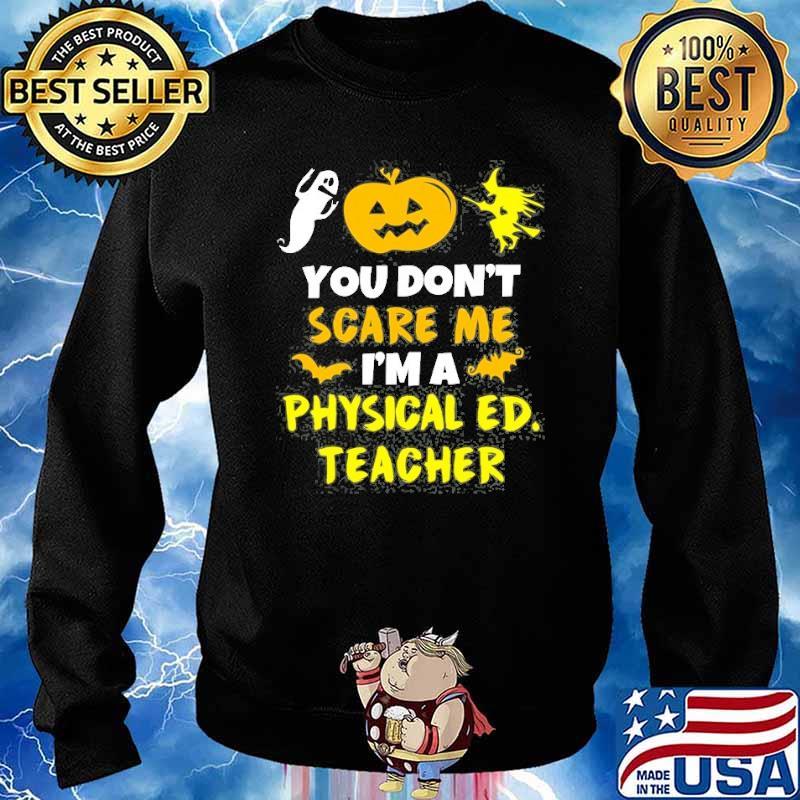 You Don't Scare Physical Education Ed Teacher Halloween Shirt Sweater