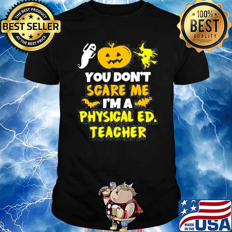 You Don't Scare Physical Education Ed Teacher Halloween Shirt