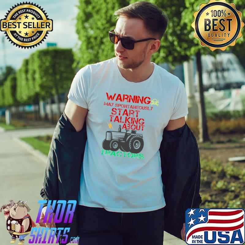 Warning May Spontaneously Start Talking About Tractors T-Shirt