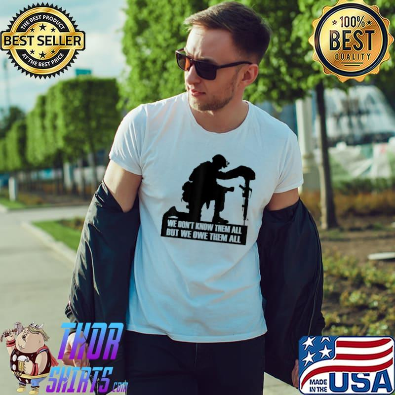 We Don't Know Them All But We Owe Them All Veterans T-Shirt