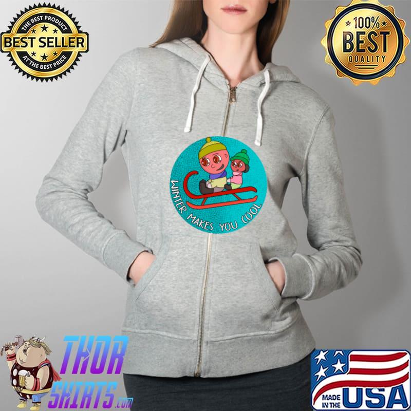 Winter Makes You Cool T-Shirt Full Zip Hooded